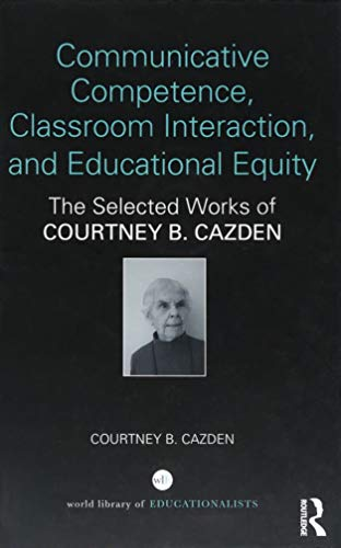 9781138206281: Communicative Competence, Classroom Interaction, and Educational Equity: The Selected Works of Courtney B. Cazden