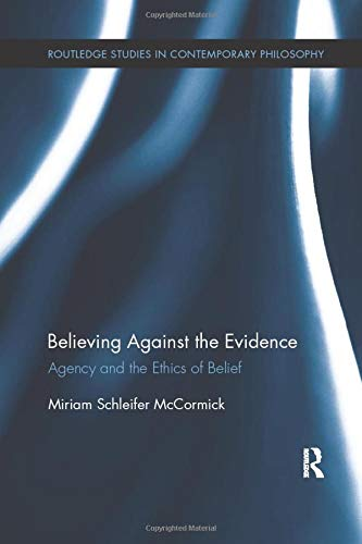 9781138208940: Believing Against the Evidence: Agency and the Ethics of Belief