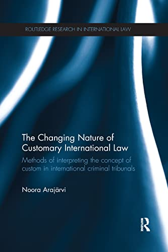 9781138210479: The Changing Nature of Customary International Law: Methods of Interpreting the Concept of Custom in International Criminal Tribunals (Routledge Research in International Law)