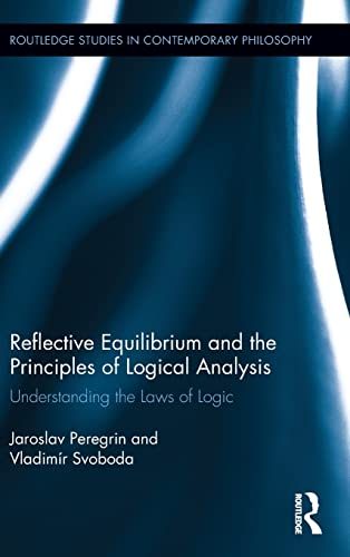9781138210967: Reflective Equilibrium and the Principles of Logical Analysis: Understanding the Laws of Logic (Routledge Studies in Contemporary Philosophy)