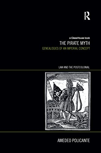 9781138211308: The Pirate Myth: Genealogies of an Imperial Concept (Law and the Postcolonial: Ethics, Politics, Economy)