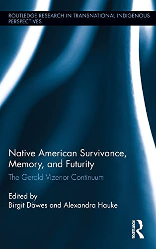 9781138211759: Native American Survivance, Memory, and Futurity: The Gerald Vizenor Continuum (Routledge Research in Transnational Indigenous Perspectives)