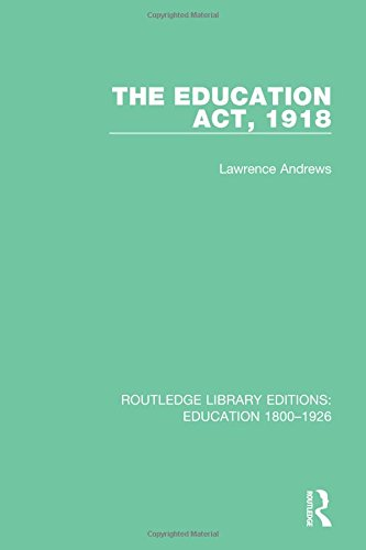 The Education Act, 1918 (Routledge Library Editions: Education 1800-1926) (Volume 1): Lawrence ...