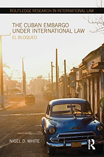 9781138215306: The Cuban Embargo under International Law: El Bloqueo (Routledge Research in International Law)