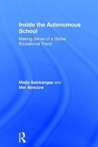 Inside the Autonomous School: Making Sense of a Global Educational Trend: Maija Salokangas