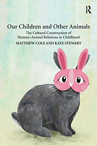 9781138215719: Our Children and Other Animals: The Cultural Construction of Human-Animal Relations in Childhood