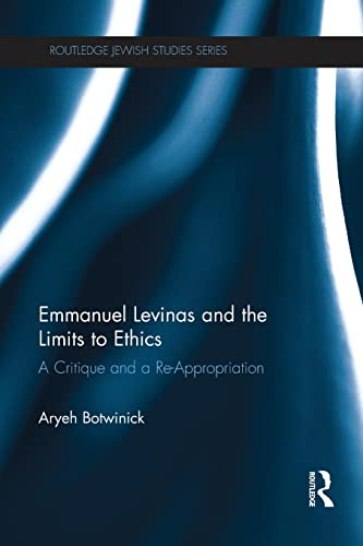 9781138217669: Emmanuel Levinas and the Limits to Ethics: A Critique and a Re-Appropriation (Routledge Jewish Studies Series)
