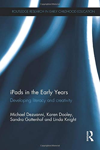 9781138219731: iPads in the Early Years: Developing literacy and creativity (Routledge Research in Early Childhood Education)
