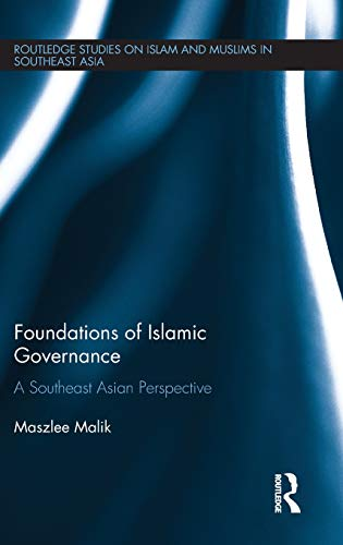 9781138219748: Foundations of Islamic Governance: A Southeast Asian Perspective (Routledge Studies on Islam and Muslims in Southeast Asia)