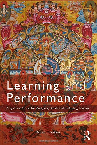 Learning and Performance: A Systemic Model for Analysing Needs and Evaluating Training: Bryan ...