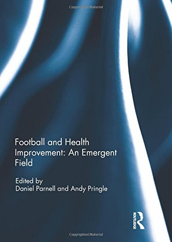 Football and Health Improvement: An Emergent Field: Parnell, Daniel (Editor)/ Pringle, Andy (Editor...