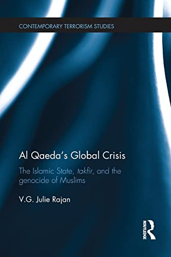 9781138221802: Al Qaeda's Global Crisis: The Islamic State, Takfir and the Genocide of Muslims (Contemporary Terrorism Studies)