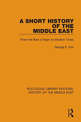 A Short History of the Middle East: From the Rise of Islam to Modern Times (Routledge Library ...