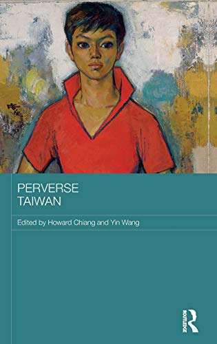 Perverse Taiwan (Routledge Research on Gender in Asia Series): Routledge