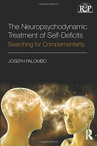 9781138229150: The Neuropsychodynamic Treatment of Self-Deficits: Searching for Complementarity (Relational Perspectives Book Series)