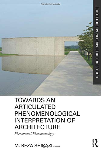 9781138229259: Towards an Articulated Phenomenological Interpretation of Architecture: Phenomenal Phenomenology (Routledge Research in Architecture)