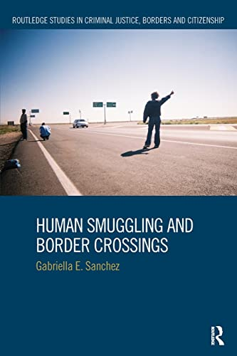 9781138230873: Human Smuggling and Border Crossings (Routledge Studies in Criminal Jusctice, Borders and Citizenship)