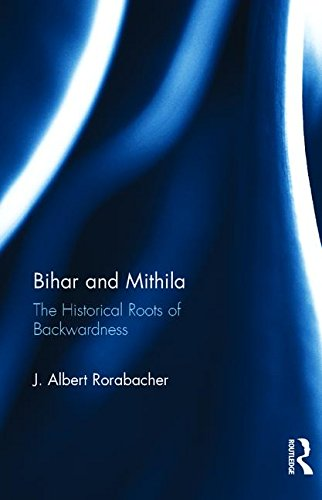 Bihar and Mithila: The Historical Roots of: RORABACHER, J. ALBERT