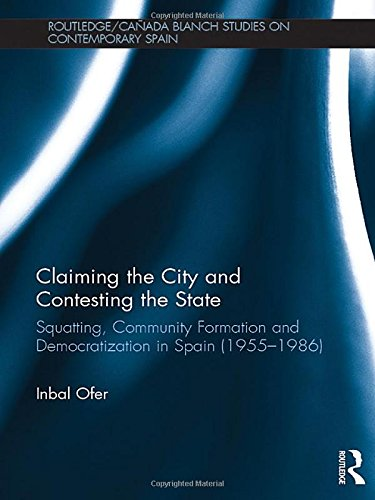 9781138237711: Claiming the City and Contesting the State: Squatting, Community Formation and Democratization in Spain (1955–1986) (Routledge/Canada Blanch Studies on Contemporary Spain)