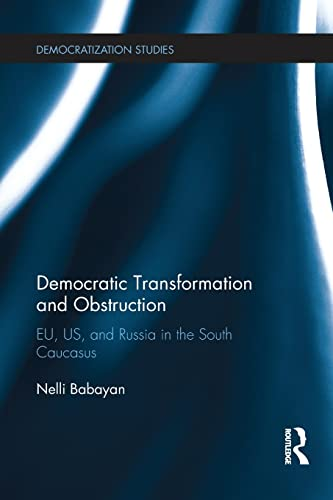 9781138238213: Democratic Transformation and Obstruction: EU, US, and Russia in the South Caucasus (Democratization Studies)