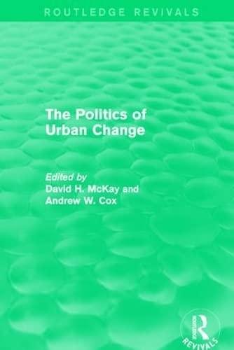 9781138239579: Routledge Revivals: The Politics of Urban Change (1979)