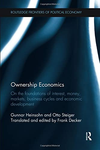 9781138241282: Ownership Economics: On the Foundations of Interest, Money, Markets, Business Cycles and Economic Development (Routledge Frontiers of Political Economy)