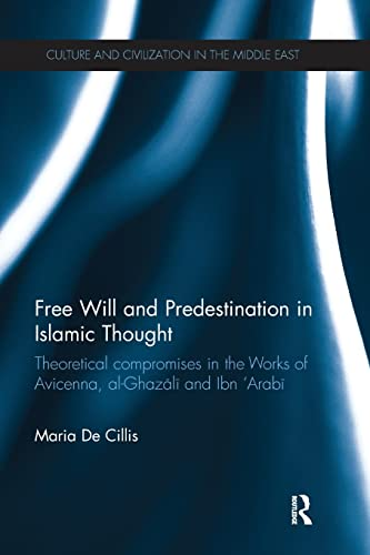 9781138242746: Free Will and Predestination in Islamic Thought: Theoretical Compromises in the Works of Avicenna, al-Ghazali and Ibn 'Arabi (Culture and Civilization in the Middle East)
