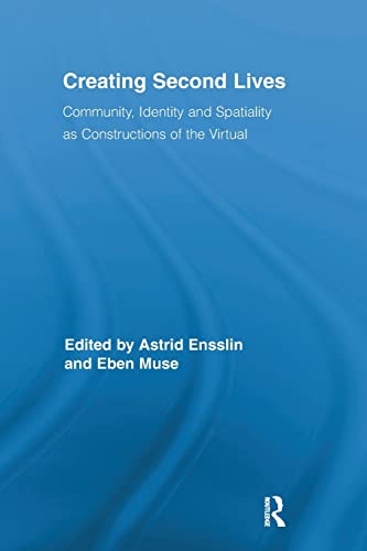 9781138243217: Creating Second Lives: Community, Identity and Spatiality as Constructions of the Virtual (Routledge Studies in New Media and Cyberculture)