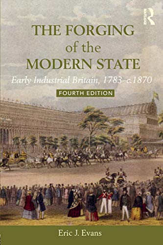 9781138243507: The Forging of the Modern State: Early Industrial Britain, 1783-c.1870