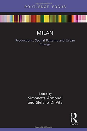 9781138244795: Milan: Productions, Spatial Patterns and Urban Change (Built Environment City Studies)