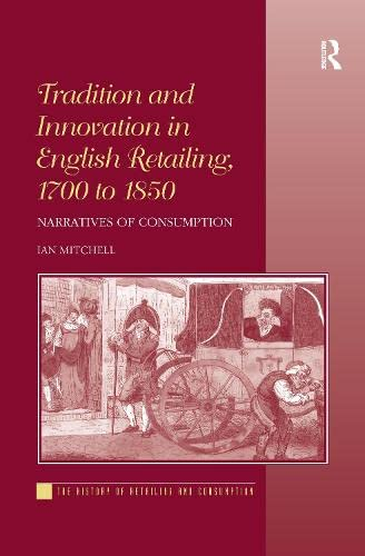 9781138245426: Tradition and Innovation in English Retailing, 1700 to 1850: Narratives of Consumption (History of Retailing and Consumption)