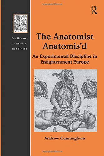 9781138246423: The Anatomist Anatomis'd: An Experimental Discipline in Enlightenment Europe (The History of Medicine in Context)