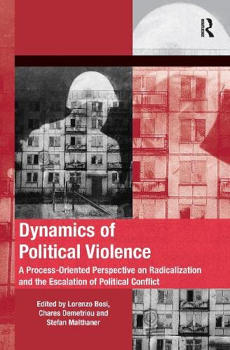 9781138246706: Dynamics of Political Violence: A Process-Oriented Perspective on Radicalization and the Escalation of Political Conflict (Mobilization Series on Social Movements, Protest, and Cultur)