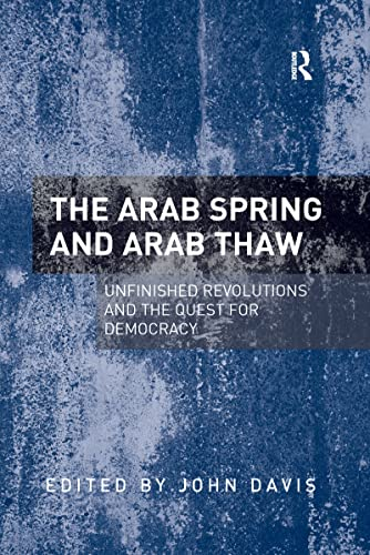 9781138246805: The Arab Spring and Arab Thaw: Unfinished Revolutions and the Quest for Democracy