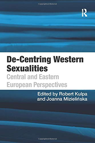 9781138246904: De-Centring Western Sexualities: Central and Eastern European Perspectives