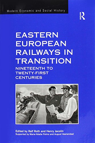 9781138246980: Eastern European Railways in Transition: Nineteenth to Twenty-first Centuries (Modern Economic and Social History)