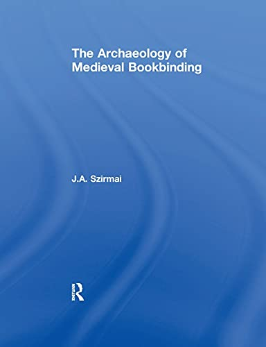 The Archaeology of Medieval Bookbinding: Szirmai,J.A.