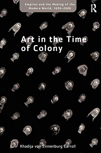 9781138247734: Art in the Time of Colony (Empires and the Making of the Modern World, 1650-2000)