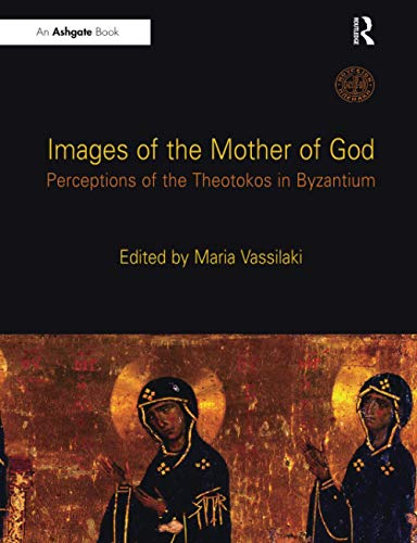 9781138248267: Images of the Mother of God: Perceptions of the Theotokos in Byzantium