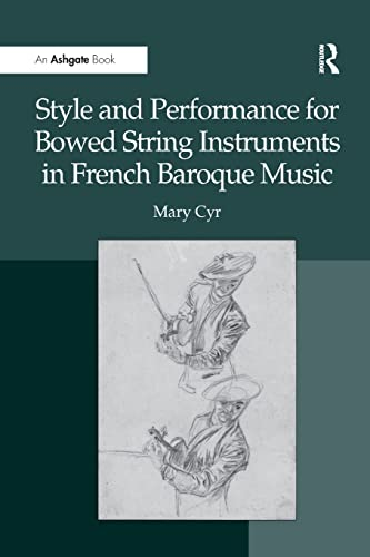 9781138248373: Style and Performance for Bowed String Instruments in French Baroque Music