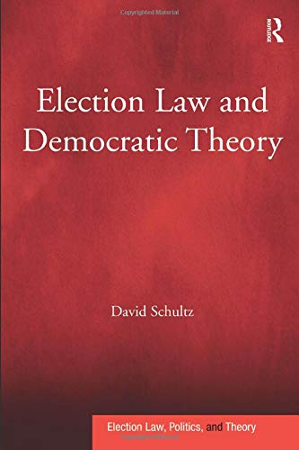 9781138248724: Election Law and Democratic Theory (Election Law, Politics, and Theory)