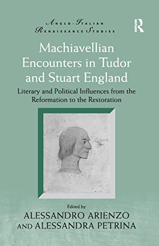 9781138248786: Machiavellian Encounters in Tudor and Stuart England: Literary and Political Influences from the Reformation to the Restoration (Anglo-Italian Renaissance Studies)