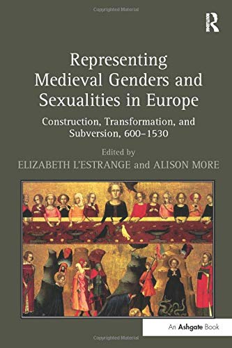 9781138248878: Representing Medieval Genders and Sexualities in Europe: Construction, Transformation, and Subversion, 600–1530