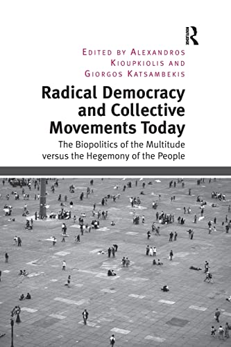 Radical Democracy and Collective Movements Today: The: Kioupkiolis, Alexandros