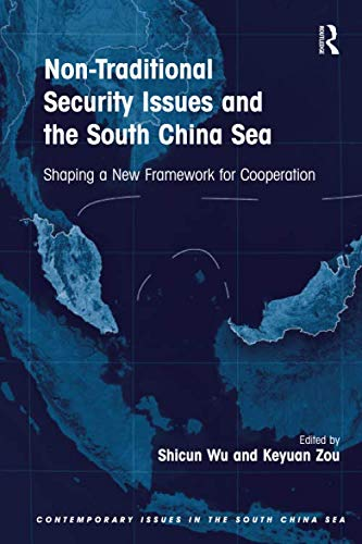9781138249134: Non-Traditional Security Issues and the South China Sea: Shaping a New Framework for Cooperation (Contemporary Issues in the South China Sea)