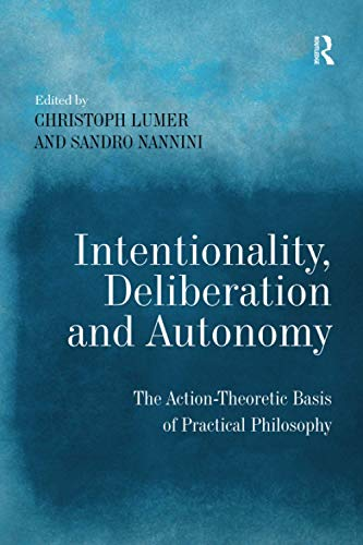 9781138249288: Intentionality, Deliberation and Autonomy: The Action-Theoretic Basis of Practical Philosophy