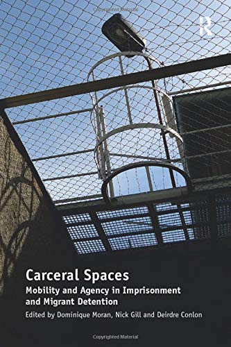9781138249349: Carceral Spaces: Mobility and Agency in Imprisonment and Migrant Detention