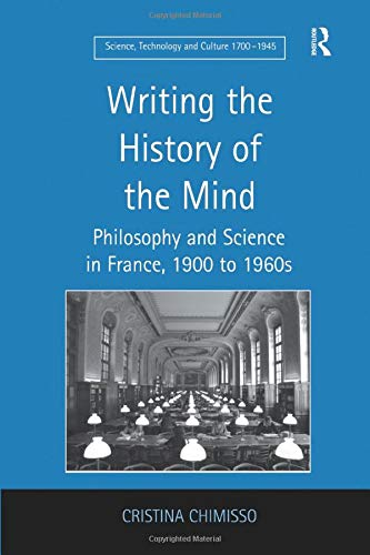 9781138249431: Writing the History of the Mind: Philosophy and Science in France, 1900 to 1960s (Science, Technology, and Culture, 1700-1945)