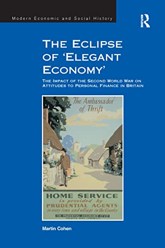 9781138249905: The Eclipse of 'Elegant Economy': The Impact of the Second World War on Attitudes to Personal Finance in Britain