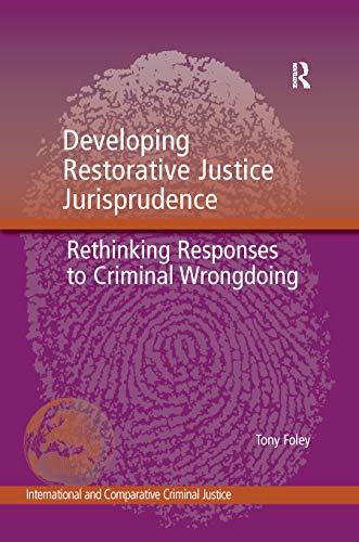 9781138250420: Developing Restorative Justice Jurisprudence: Rethinking Responses to Criminal Wrongdoing (International and Comparative Criminal Justice)